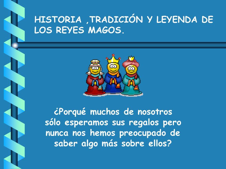 HISTORIA ,TRADICIÓN Y LEYENDA DE LOS REYES MAGOS.