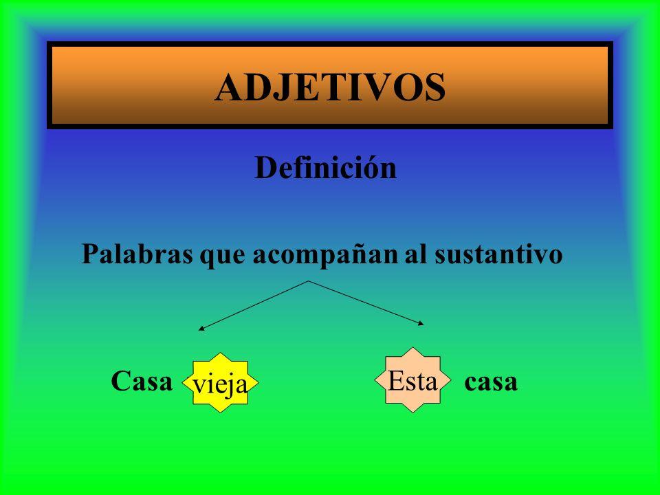 ADJETIVOS Definición Palabras que acompañan al sustantivo