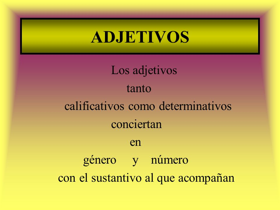 ADJETIVOS Los adjetivos tanto calificativos como determinativos