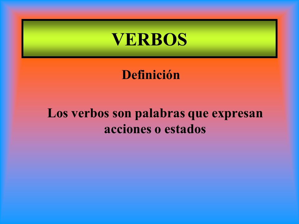 Los verbos son palabras que expresan acciones o estados