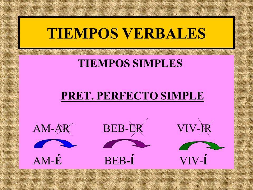 TIEMPOS VERBALES TIEMPOS SIMPLES PRET. PERFECTO SIMPLE