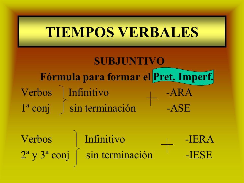 TIEMPOS VERBALES SUBJUNTIVO Fórmula para formar el Pret. Imperf.