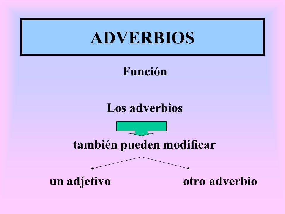 ADVERBIOS Función Los adverbios también pueden modificar