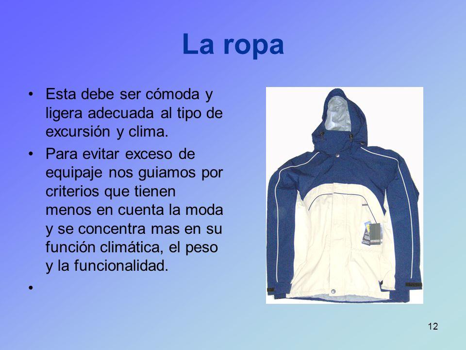 La ropa Esta debe ser cómoda y ligera adecuada al tipo de excursión y clima.