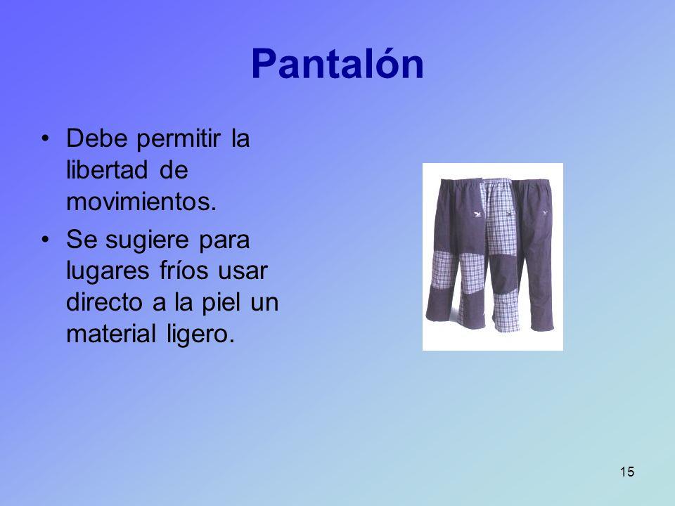 Pantalón Debe permitir la libertad de movimientos.