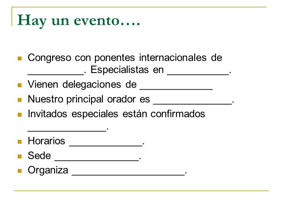 Hay un evento…. Congreso con ponentes internacionales de __________. Especialistas en ___________. Vienen delegaciones de _____________.