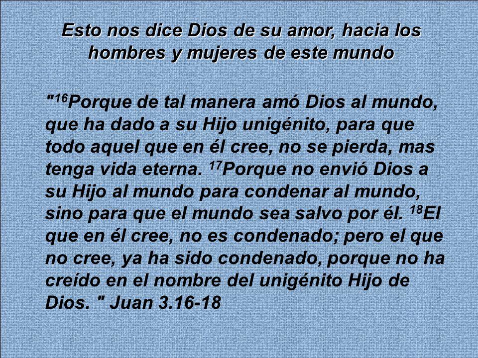 Esto nos dice Dios de su amor, hacia los hombres y mujeres de este mundo