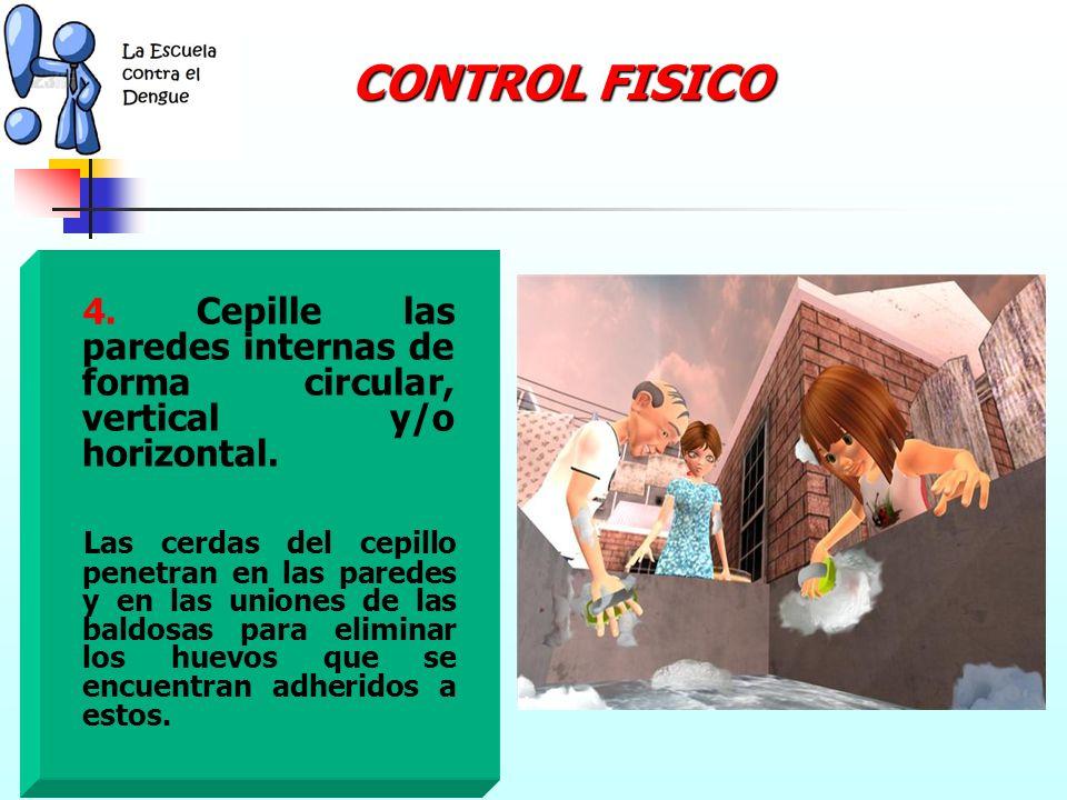 CONTROL FISICO 4. Cepille las paredes internas de forma circular, vertical y/o horizontal.