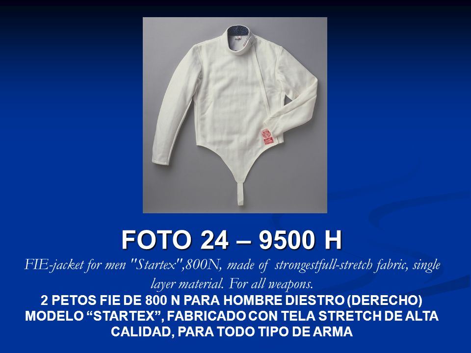 FOTO 24 – 9500 H FIE-jacket for men Startex ,800N, made of strongestfull-stretch fabric, single layer material. For all weapons.