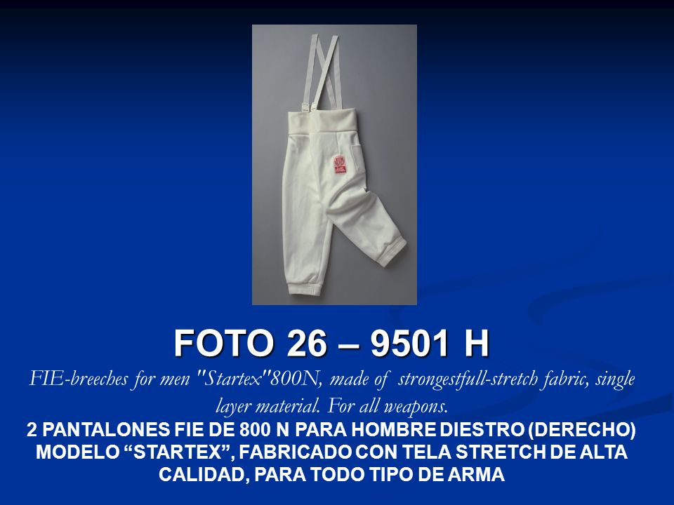 FOTO 26 – 9501 H FIE-breeches for men Startex 800N, made of strongestfull-stretch fabric, single layer material. For all weapons.