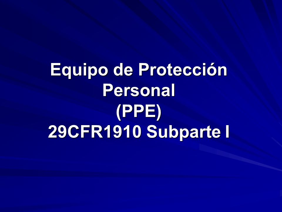 Equipo de Protección Personal (PPE) 29CFR1910 Subparte I