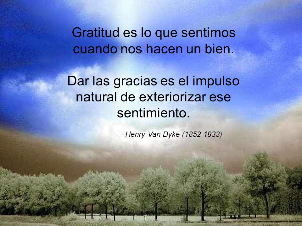 Gratitud es lo que sentimos cuando nos hacen un bien.