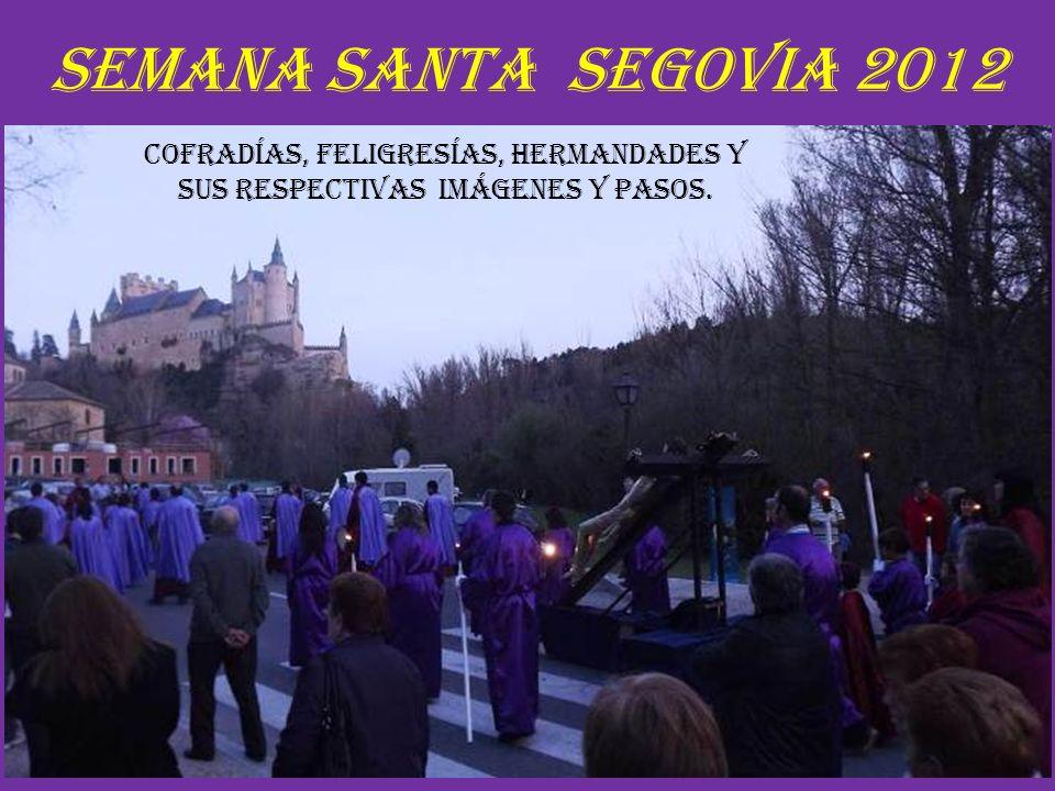 Semana Santa Segovia 2012 Cofradías, Feligresías, Hermandades y sus respectivas imágenes y pasos.