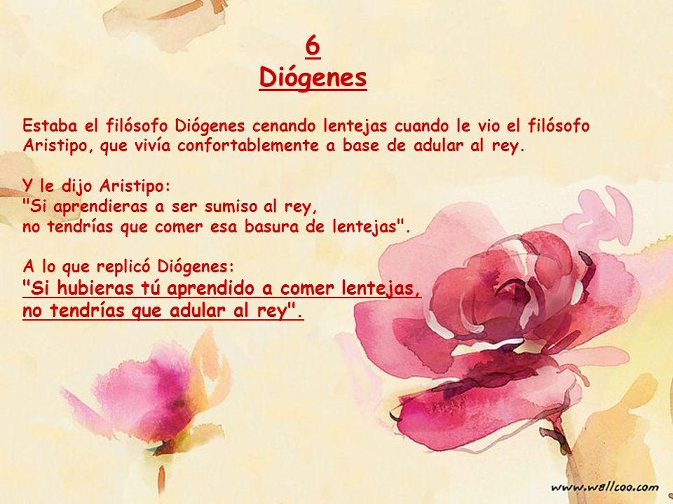 6 Diógenes Si hubieras tú aprendido a comer lentejas,