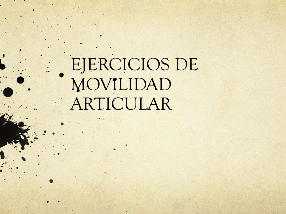 EJERCICIOS DE MOVILIDAD ARTICULAR