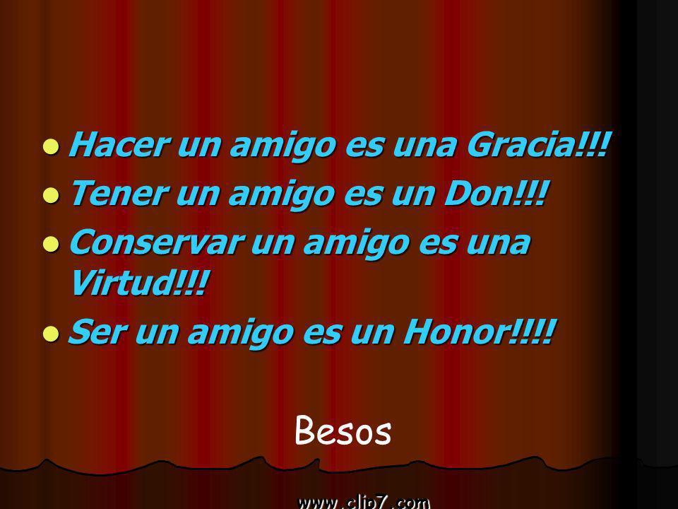 Besos Hacer un amigo es una Gracia!!! Tener un amigo es un Don!!!