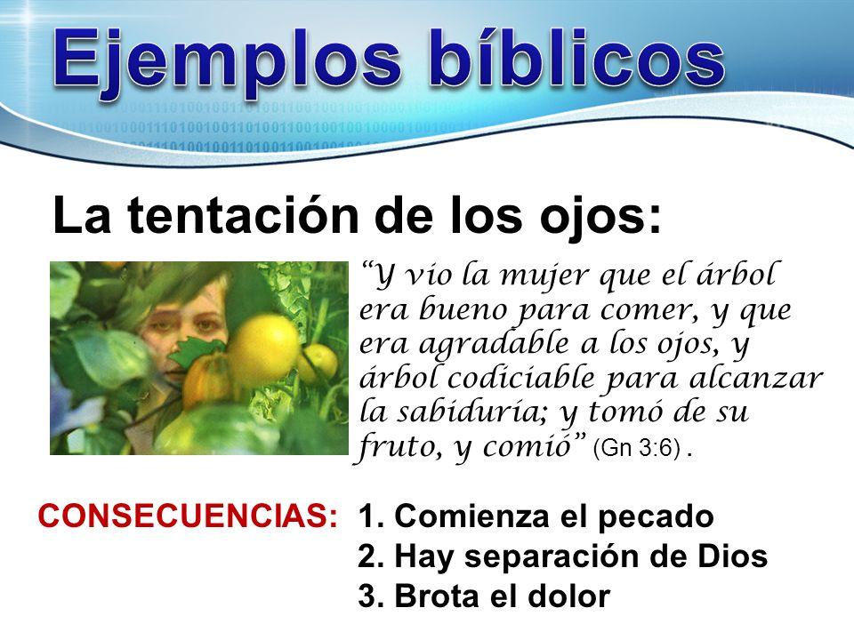 Ejemplos bíblicos La tentación de los ojos: CONSECUENCIAS: