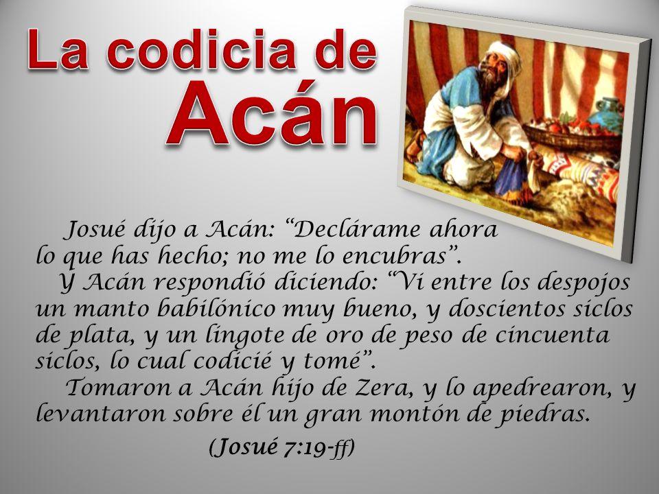 Acán La codicia de Josué dijo a Acán: Declárame ahora