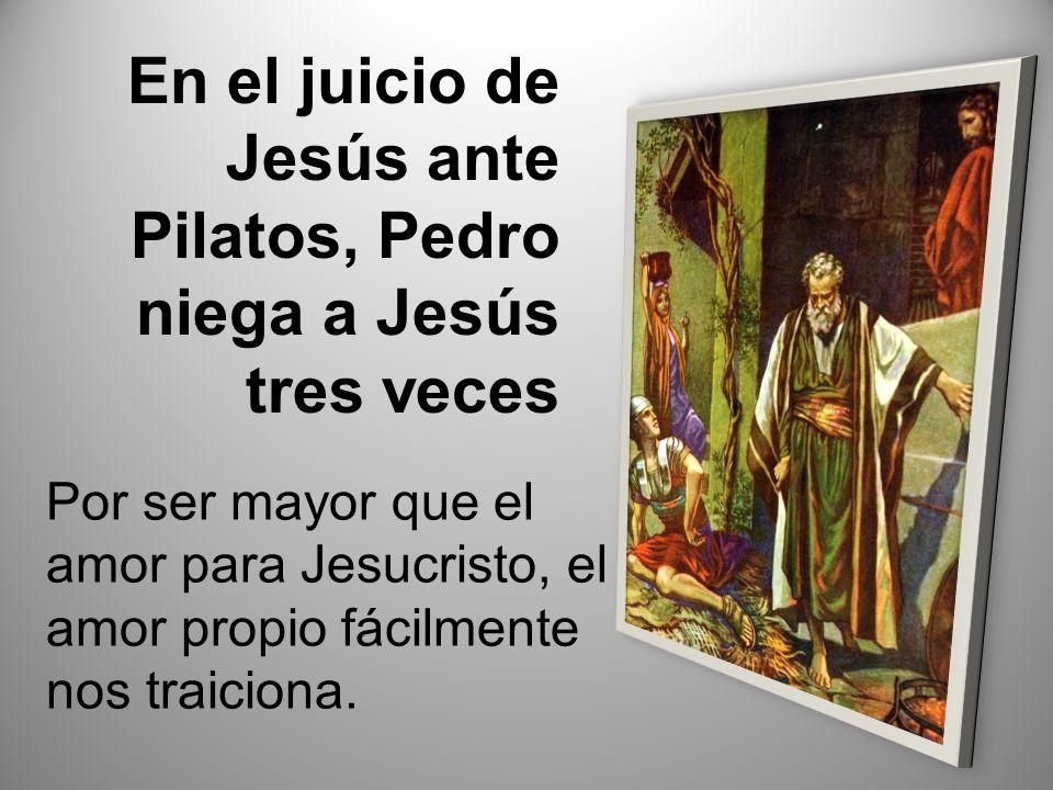 En el juicio de Jesús ante Pilatos, Pedro niega a Jesús tres veces