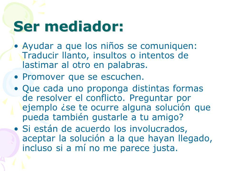 Ser mediador: Ayudar a que los niños se comuniquen: Traducir llanto, insultos o intentos de lastimar al otro en palabras.