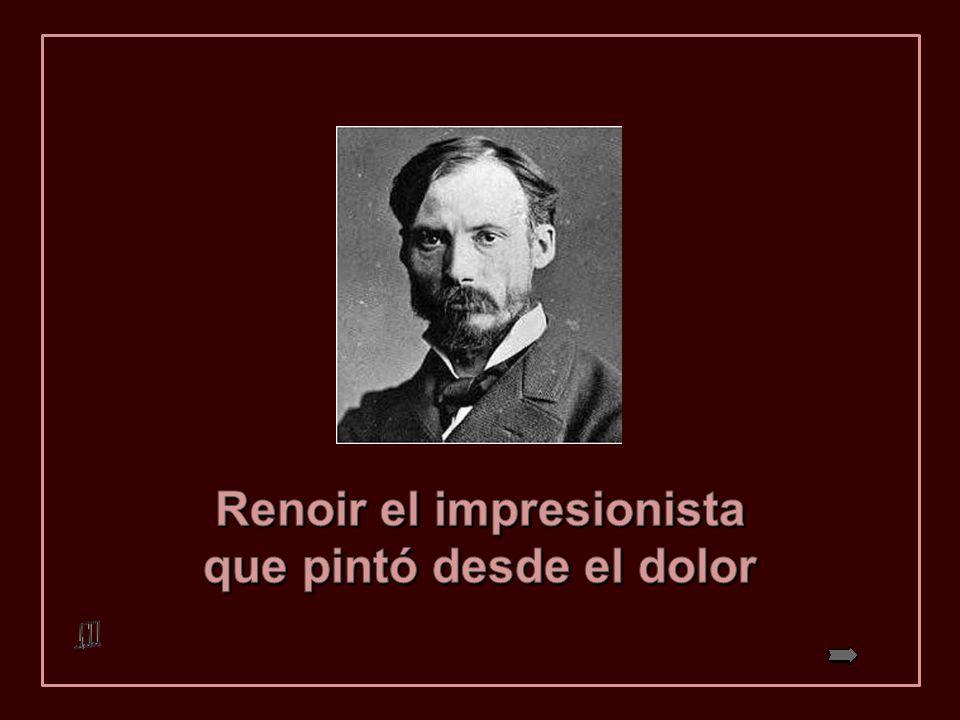 Renoir el impresionista que pintó desde el dolor