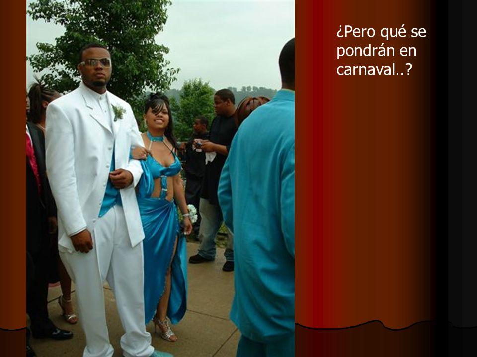 ¿Pero qué se pondrán en carnaval..