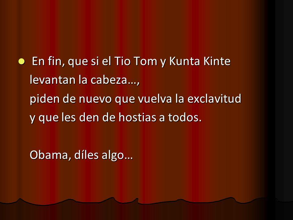 En fin, que si el Tio Tom y Kunta Kinte