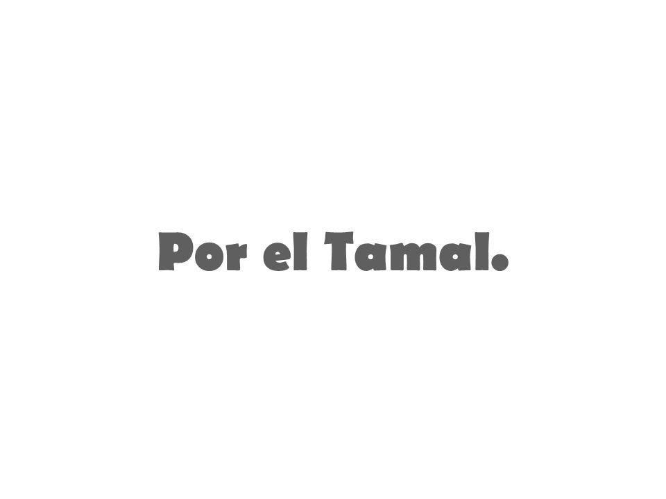 Por el Tamal.
