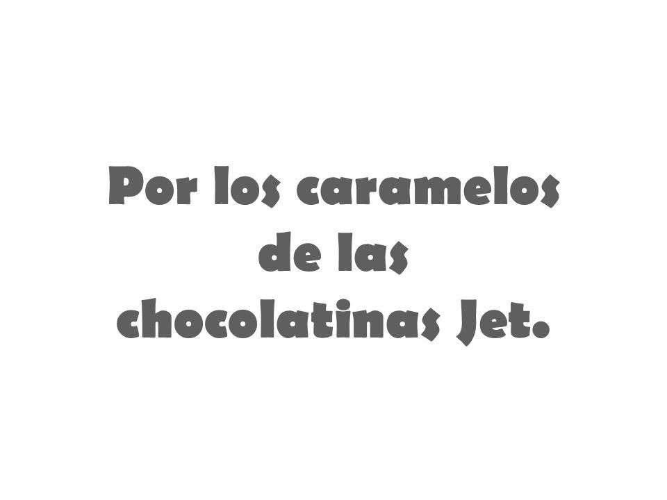 Por los caramelos de las chocolatinas Jet.