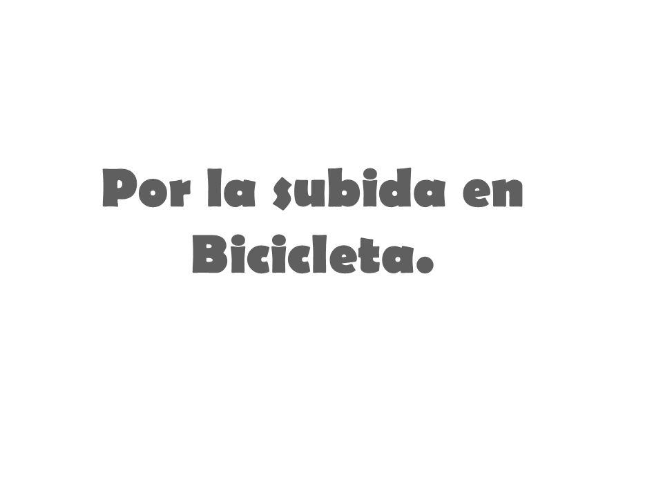 Por la subida en Bicicleta.