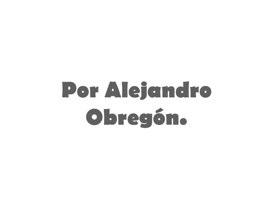 Por Alejandro Obregón.