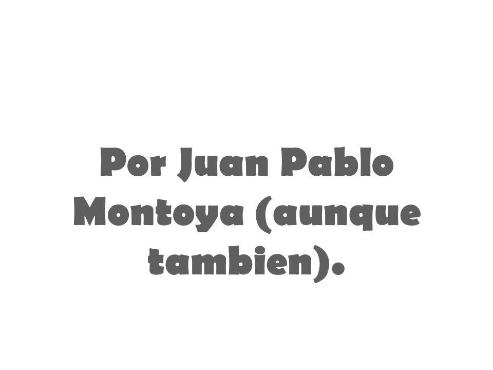 Por Juan Pablo Montoya (aunque tambien).