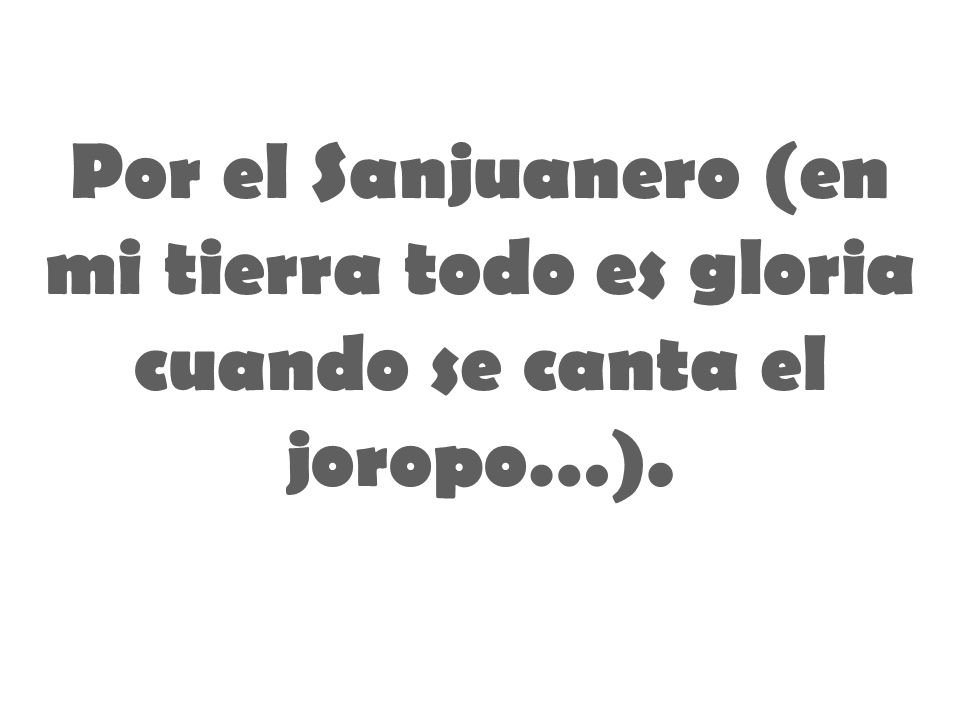 Por el Sanjuanero (en mi tierra todo es gloria cuando se canta el joropo…).