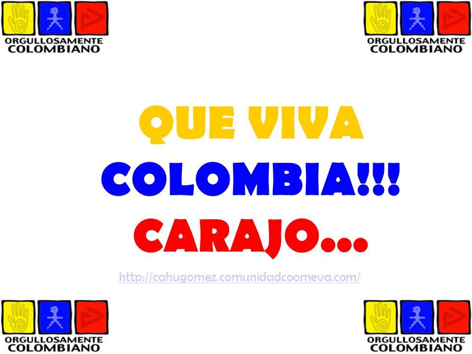 QUE VIVA COLOMBIA!!! CARAJO...