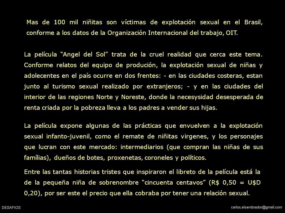 Mas de 100 mil niñitas son víctimas de explotación sexual en el Brasil, conforme a los datos de la Organización Internacional del trabajo, OIT.