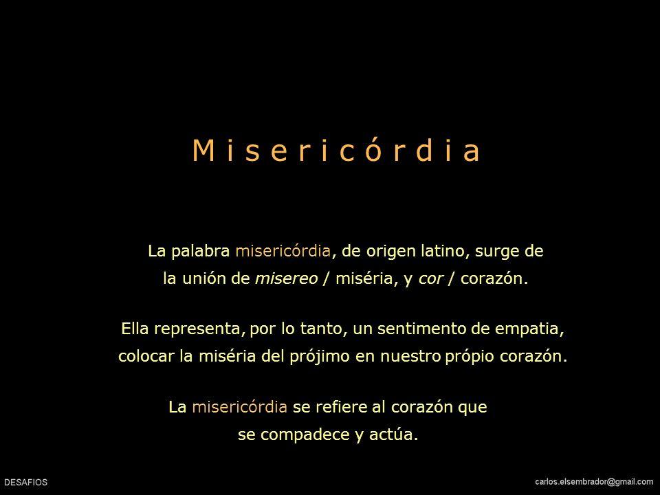 La misericórdia se refiere al corazón que se compadece y actúa.
