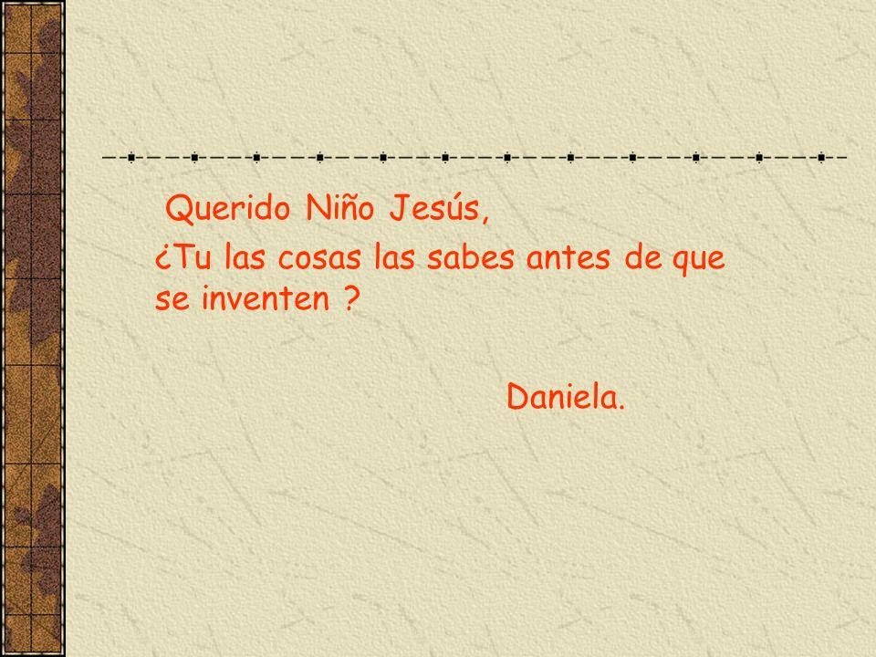 Querido Niño Jesús, ¿Tu las cosas las sabes antes de que se inventen Daniela.