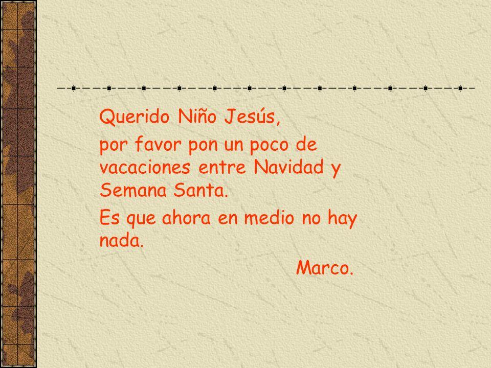 Querido Niño Jesús, por favor pon un poco de vacaciones entre Navidad y Semana Santa. Es que ahora en medio no hay nada.