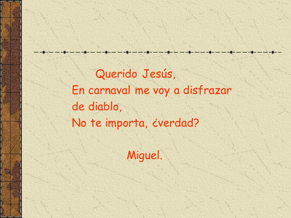 Querido Jesús, En carnaval me voy a disfrazar de diablo, No te importa, ¿verdad Miguel.