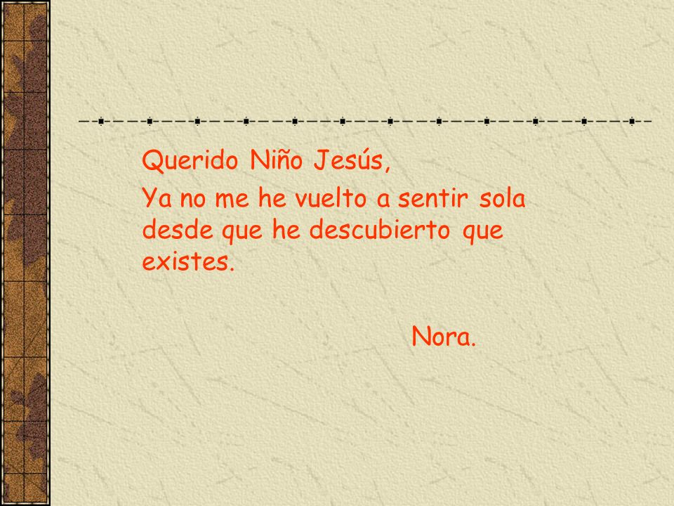 Querido Niño Jesús, Ya no me he vuelto a sentir sola desde que he descubierto que existes. Nora.