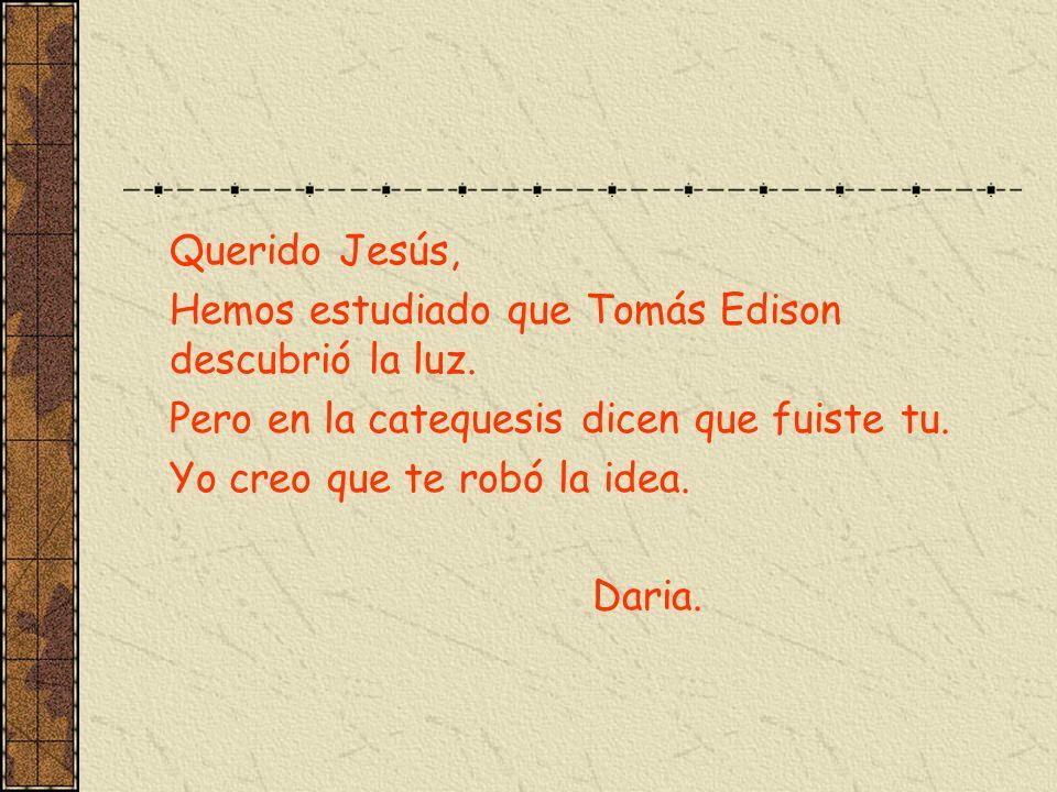 Querido Jesús, Hemos estudiado que Tomás Edison descubrió la luz. Pero en la catequesis dicen que fuiste tu.