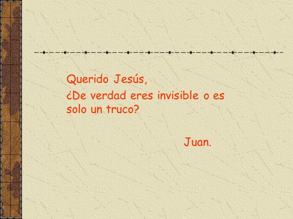 Querido Jesús, ¿De verdad eres invisible o es solo un truco Juan.