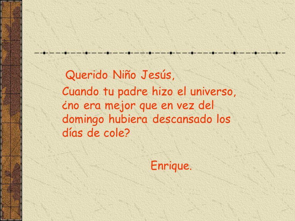 Querido Niño Jesús, Cuando tu padre hizo el universo, ¿no era mejor que en vez del domingo hubiera descansado los días de cole
