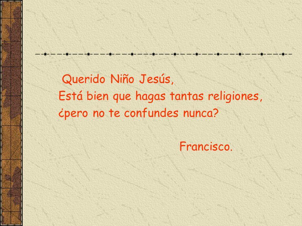 Querido Niño Jesús, Está bien que hagas tantas religiones, ¿pero no te confundes nunca Francisco.