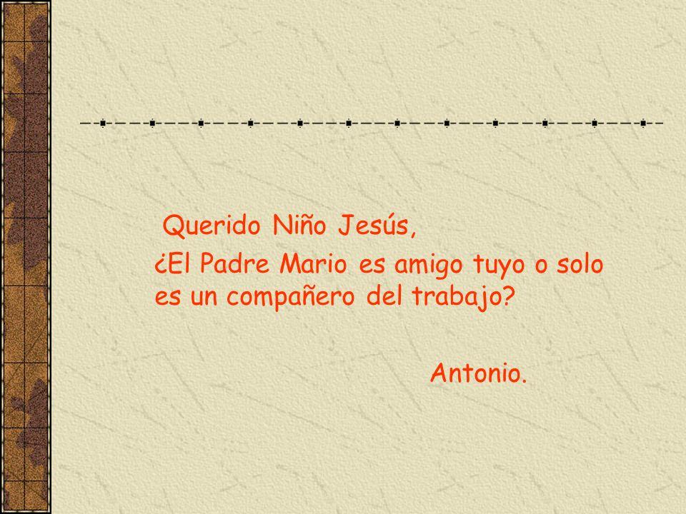 Querido Niño Jesús, ¿El Padre Mario es amigo tuyo o solo es un compañero del trabajo Antonio.