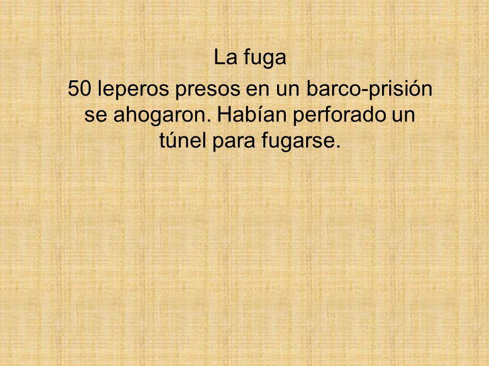 La fuga 50 leperos presos en un barco-prisión se ahogaron. Habían perforado un túnel para fugarse.