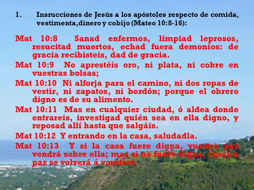Mat 10:9 No aprestéis oro, ni plata, ni cobre en vuestras bolsas;
