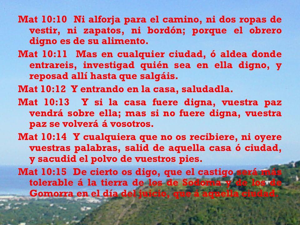 Mat 10:10 Ni alforja para el camino, ni dos ropas de vestir, ni zapatos, ni bordón; porque el obrero digno es de su alimento.