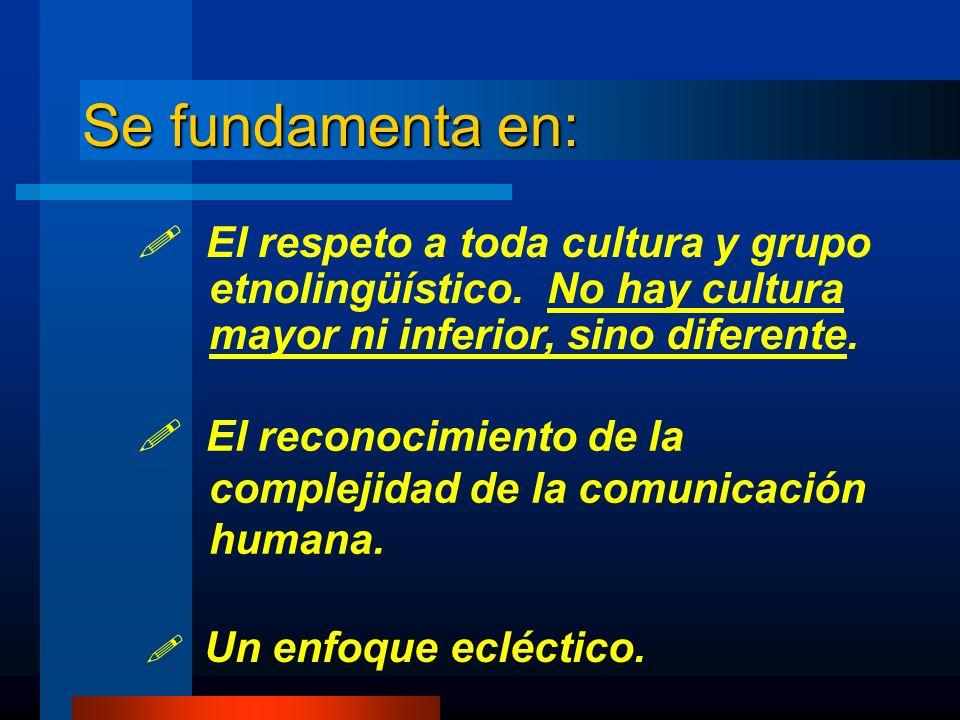 Se fundamenta en: El respeto a toda cultura y grupo