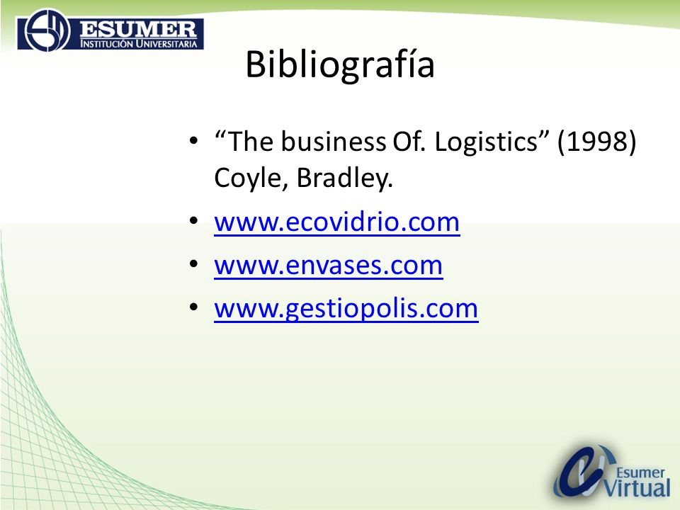 Bibliografía The business Of. Logistics (1998) Coyle, Bradley.
